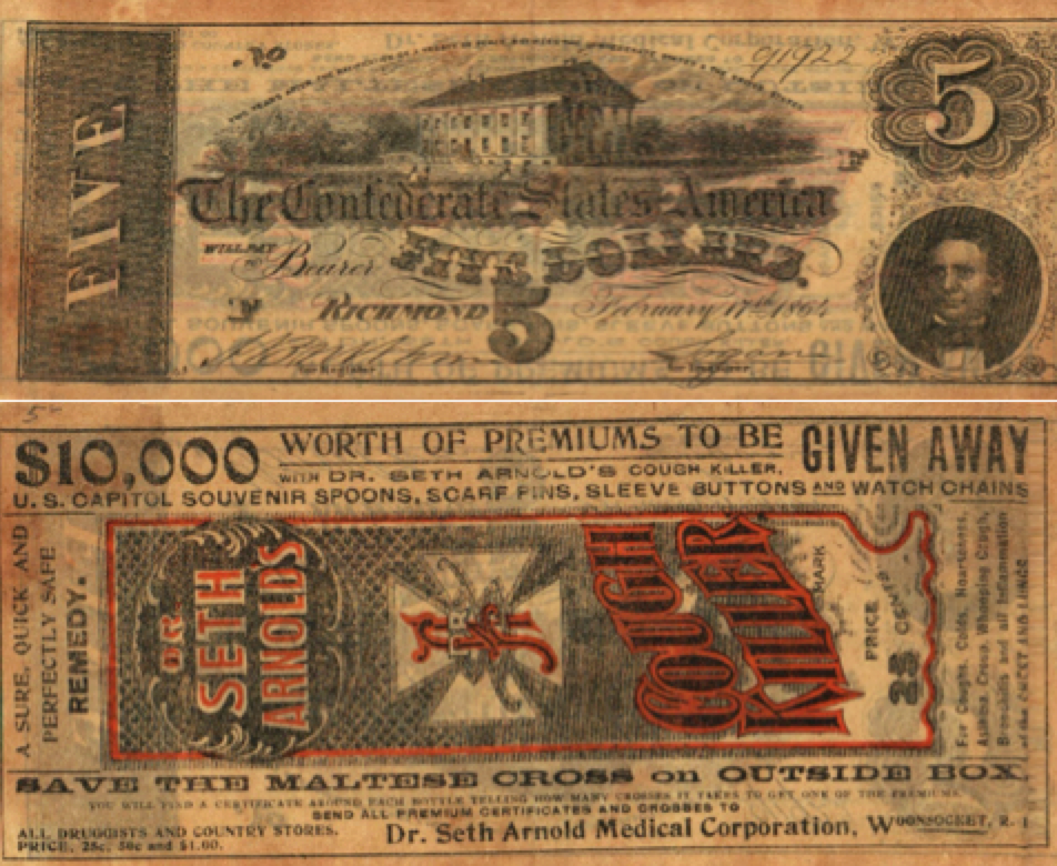 """Figure 4 – Seth Arnold, a Rhode Islander and developer of a """"cough killer"""" patent medicne chose a Confederate $5 note for the front of his company's advertising issue. The back proclaimed Arnold's concoction was """"sure, quick and [a] perfectly safe remedy."""""""