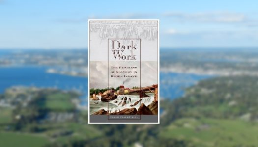 Book Review:  Dark Work, The Business of Slavery in Rhode Island